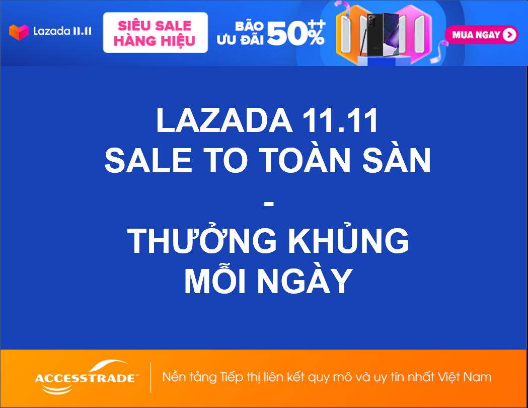 LAZADA THƯỞNG KHỦNG TỪ SALE TO TOÀN SÀN 11.11