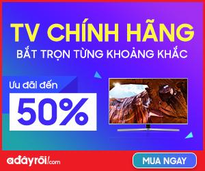 TV chính hãng - Ưu đãi đến 50%