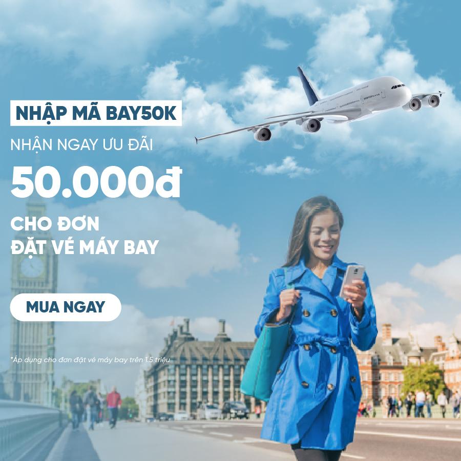 Vé máy bay:  Ưu đãi 50k cho đơn vé trên 1.5 triệu