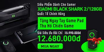 Xiaomi Black Shark 2 - Giá siêu ưu đãi chỉ: 12.680.000đ