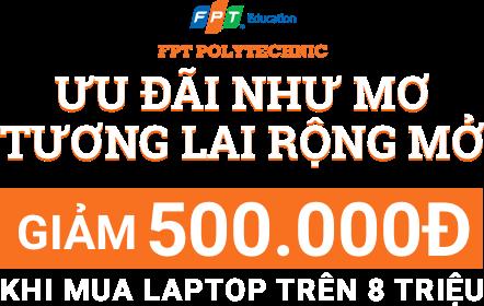 FPT SHOP GIẢM 500.000 KHI MUA LAPTOP TRÊN 8 TRIỆU - ƯU ĐÃI CHO SINH VIÊN