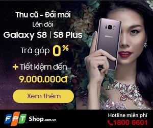 Thu cũ đổi mới Lên đời Galaxy S8   S8 Plus