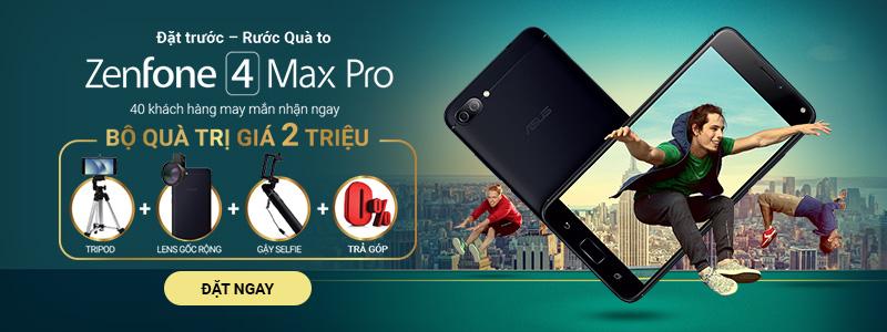 Đặt trước Zenfone 4 Max Pro - Trúng bộ quà 2 triệu