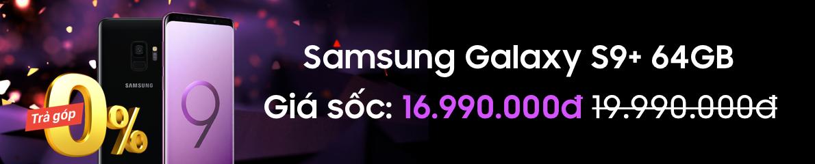 SAMSUNG S9 PLUS 64GB GIÁ SỐC CHỈ 16,990,000đ