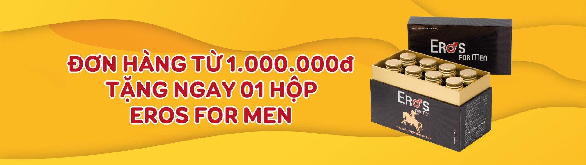 Đơn hàng 1000k trở lên tặng 1 hộp Eros giá 500k