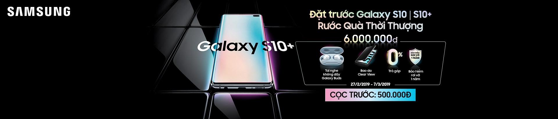 Đặt trước Galaxy S10/S10+  Rước quà thời thượng 6 Triệu