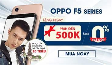 OPPO F5 Series tặng đến PMH 500k